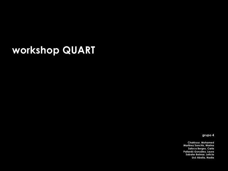 workshop QUART grupo 4 Chakkour, Mohamed Martínez Sanchís, Marina Satoca Berges, Carla Pallardó González, Laura Sabater Be...