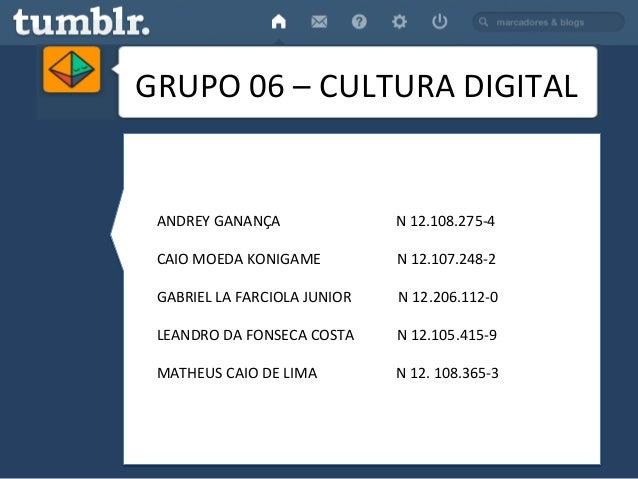 GRUPO  06  –  CULTURA  DIGITAL   ANDREY  GANANÇA                               ...