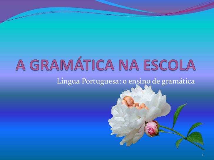 Língua Portuguesa: o ensino de gramática                                           1