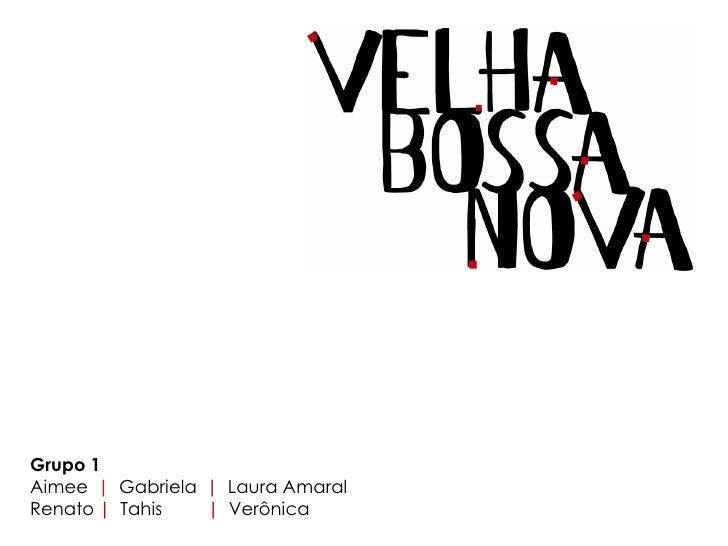 Grupo 1 Aimee | Gabriela | Laura Amaral Renato | Tahis   | Verônica