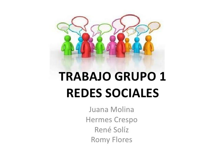 TRABAJO GRUPO 1REDES SOCIALES<br />Juana Molina<br />Hermes Crespo<br />René Solíz<br />Romy Flores<br />