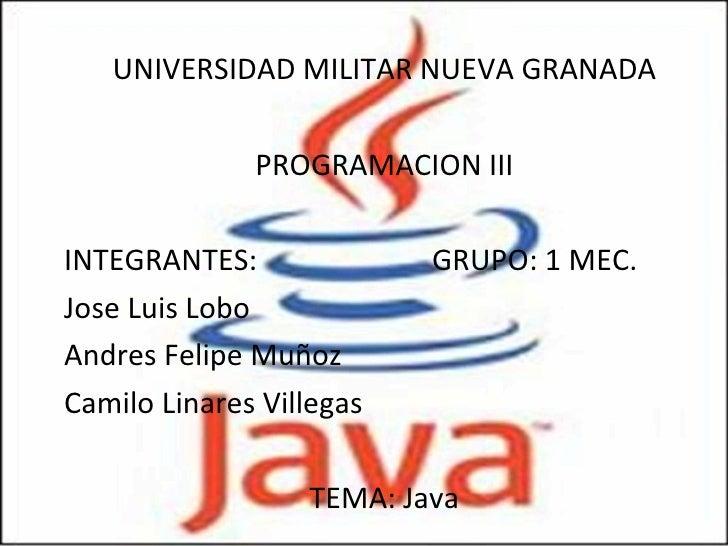 <ul><li>UNIVERSIDAD MILITAR NUEVA GRANADA </li></ul><ul><li>PROGRAMACION III </li></ul><ul><li>INTEGRANTES:  GRUPO: 1 MEC....