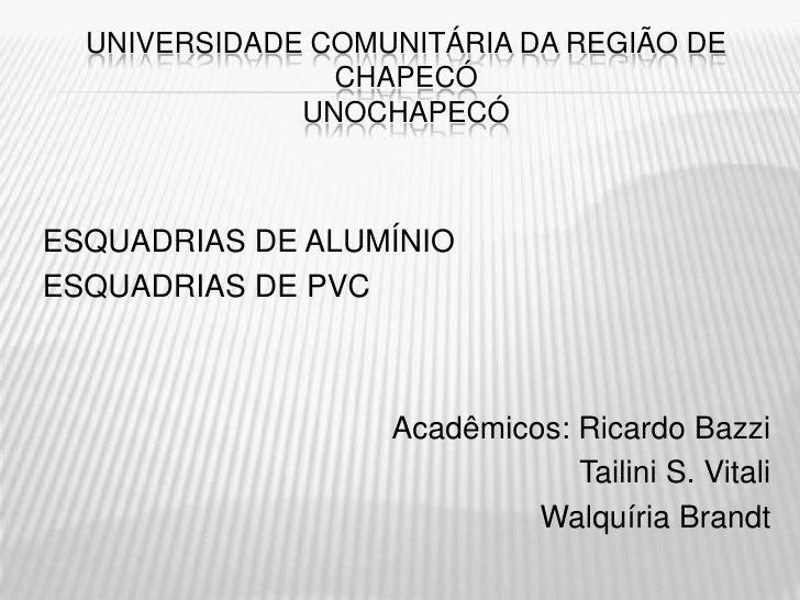 UNIVERSIDADE COMUNITÁRIA DA REGIÃO DE                CHAPECÓ              UNOCHAPECÓESQUADRIAS DE ALUMÍNIOESQUADRIAS DE PV...