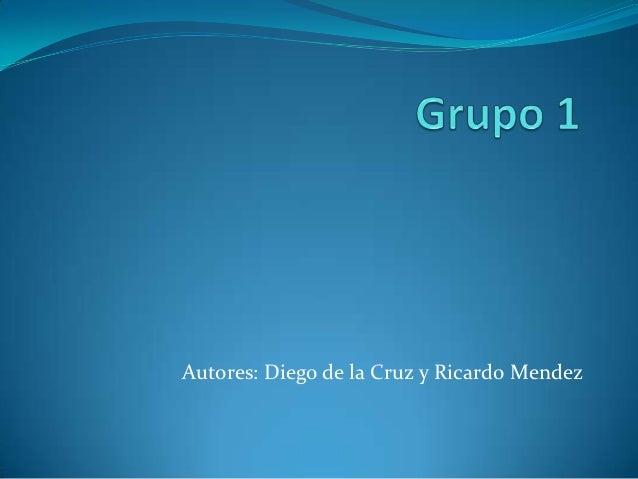 Autores: Diego de la Cruz y Ricardo Mendez