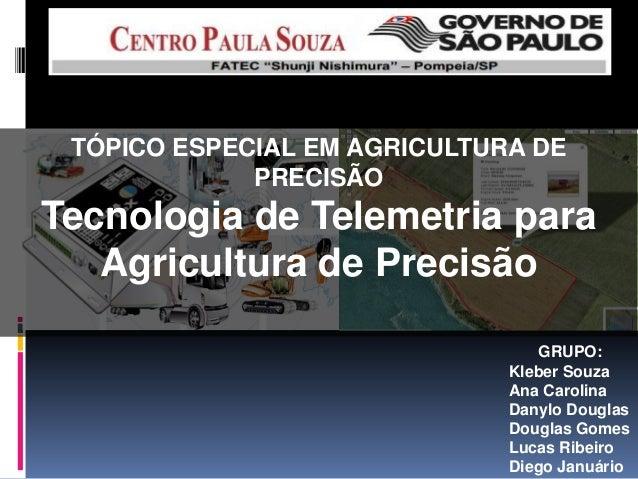 TÓPICO ESPECIAL EM AGRICULTURA DE             PRECISÃOTecnologia de Telemetria para   Agricultura de Precisão             ...