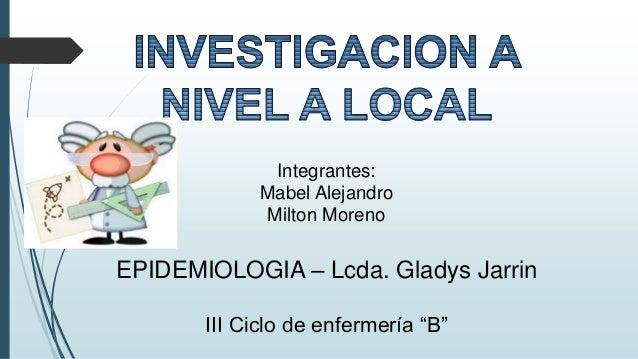 """Integrantes: Mabel Alejandro Milton Moreno EPIDEMIOLOGIA – Lcda. Gladys Jarrin III Ciclo de enfermería """"B"""""""