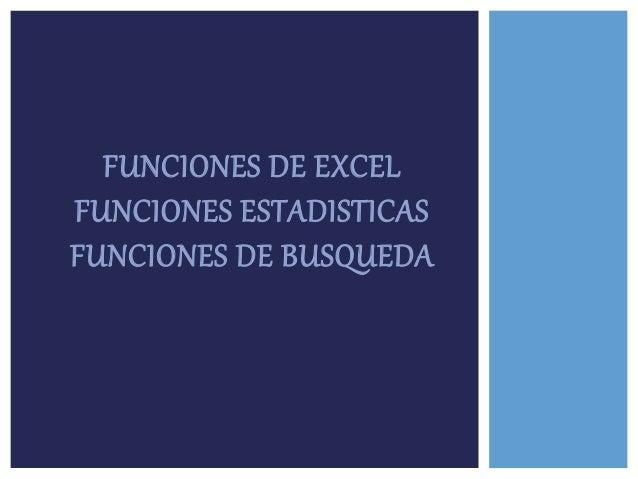 FUNCIONES DE EXCEL FUNCIONES ESTADISTICAS FUNCIONES DE BUSQUEDA