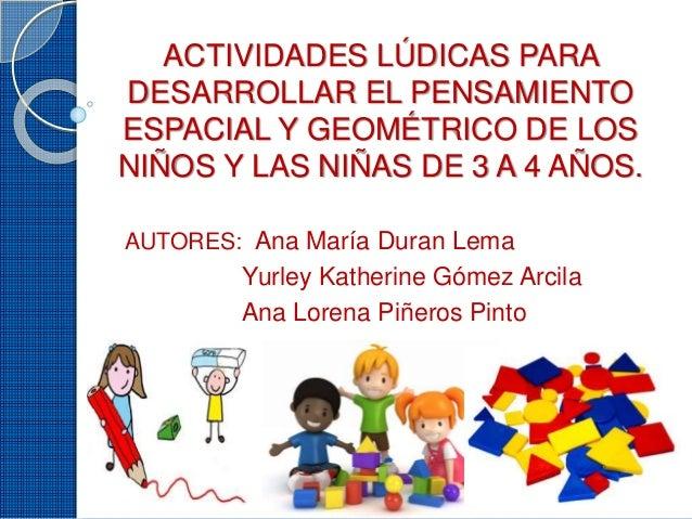 ACTIVIDADES LÚDICAS PARA DESARROLLAR EL PENSAMIENTO ESPACIAL Y GEOMÉTRICO DE LOS NIÑOS Y LAS NIÑAS DE 3 A 4 AÑOS. AUTORES:...