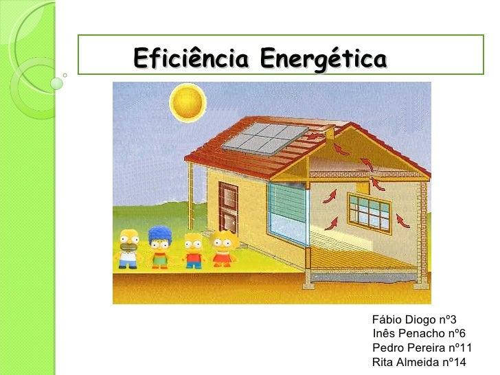 Eficiência   Energética Fábio Diogo nº3 Inês Penacho nº6 Pedro Pereira nº11 Rita Almeida nº14
