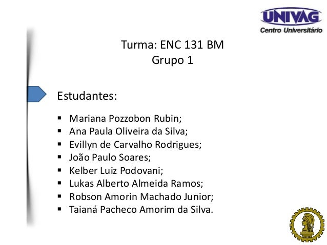 Turma: ENC 131 BMGrupo 1Estudantes: Mariana Pozzobon Rubin; Ana Paula Oliveira da Silva; Evillyn de Carvalho Rodrigues;...