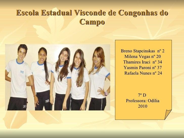 Escola Estadual Visconde de Congonhas do Campo Breno Stapcinskas  nº 2 Milena Vegas nº 20 Thamires Iraci  nº 34 Yasmin Par...