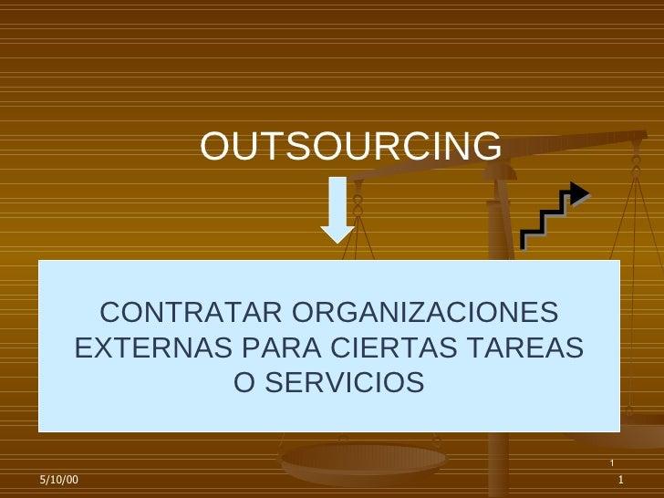 OUTSOURCING CONTRATAR ORGANIZACIONES EXTERNAS PARA CIERTAS TAREAS O SERVICIOS 1