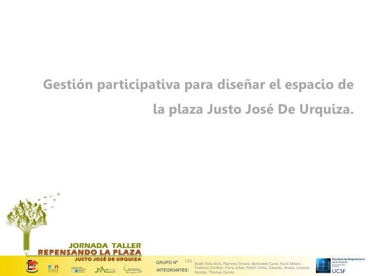 Gestión participativa para diseñar el espacio de                la plaza Justo José De Urquiza.                     123   ...