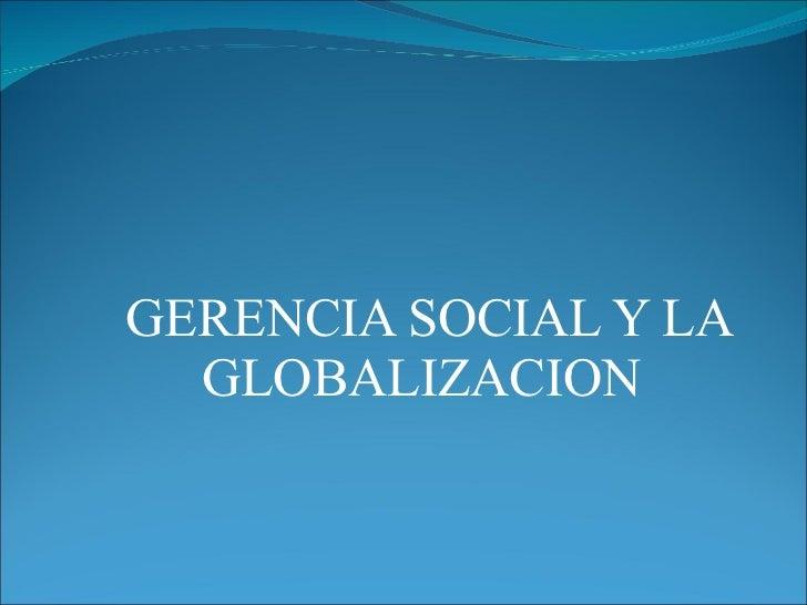 GERENCIA SOCIAL Y LA GLOBALIZACION