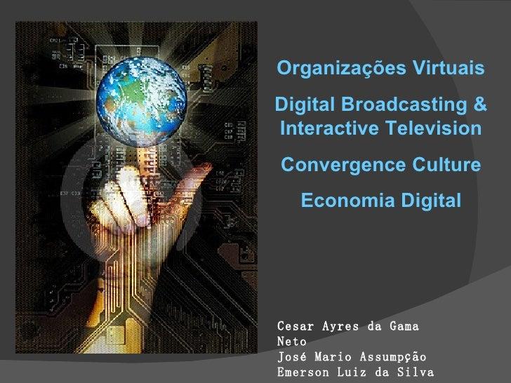 Cesar Ayres da Gama Neto José Mario Assumpção Emerson Luiz da Silva Organizações Virtuais Digital Broadcasting & Interacti...