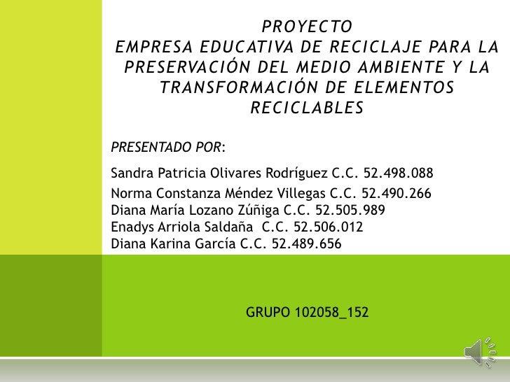 PROYECTOEMPRESA EDUCATIVA DE RECICLAJE PARA LA PRESERVACIÓN DEL MEDIO AMBIENTE Y LA    TRANSFORMACIÓN DE ELEMENTOS        ...