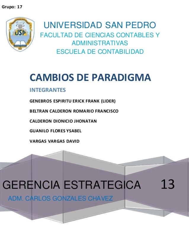 Grupo: 17 13 CAMBIOS DE PARADIGMA INTEGRANTES GENEBROS ESPIRITU ERICK FRANK (LIDER) BELTRAN CALDERON ROMARIO FRANCISCO CAL...
