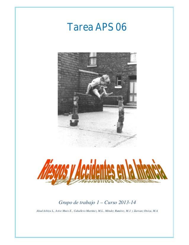 Tarea APS 06 Grupo de trabajo 1 – Curso 2013-14 Abad Arbizu L., Arive Muro E., Caballero Martínez, M.L., Méndez Ramírez, M...