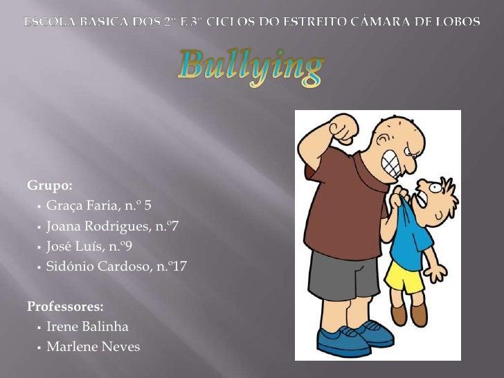 ESCOLA BÁSICA DOS 2º E 3º CICLOS DO ESTREITO CÂMARA DE LOBOS<br />Bullying<br />Grupo:<br /><ul><li>Graça Faria, n.º 5