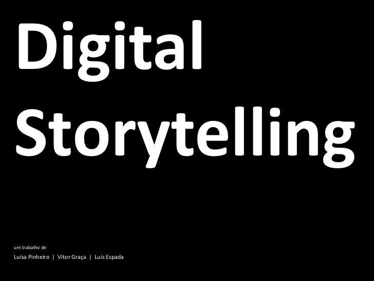 DigitalStorytellingum trabalho deLuísa Pinheiro | Vítor Graça | Luís Espada