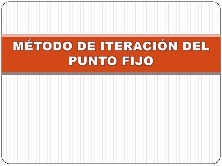 MÉTODO DE ITERACIÓN DEL PUNTO FIJO<br />