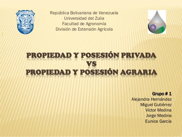 PROPIEDAD Y POSESIÓN PRIVADAVSPROPIEDAD Y POSESIÓN AGRARIARepública Bolivariana de VenezuelaUniversidad del ZuliaFacultad ...