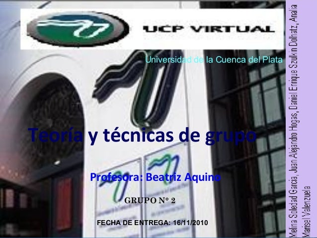 Teoría y técnicas de grupo Profesora: Beatriz Aquino Universidad de la Cuenca del Plata GRUPO N° 2GRUPO N° 2 FECHA DE ENTR...