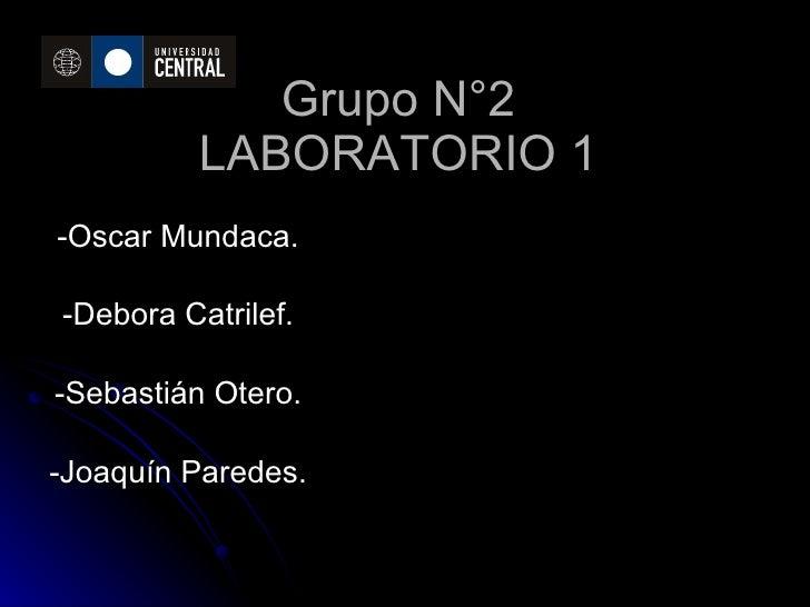 Grupo N°2 LABORATORIO 1 -Oscar Mundaca. -Debora Catrilef. -Sebastián Otero. -Joaquín Paredes.