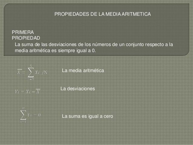 PROPIEDADES DE LA MEDIA ARITMETICAPRIMERAPROPIEDADLa suma de las desviaciones de los números de un conjunto respecto a lam...