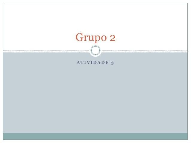 A T I V I D A D E 3Grupo 2