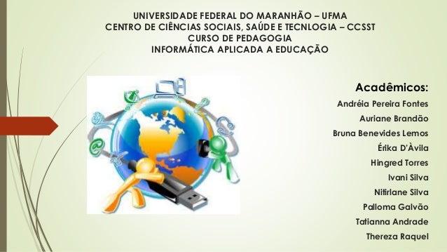 UNIVERSIDADE FEDERAL DO MARANHÃO – UFMA CENTRO DE CIÊNCIAS SOCIAIS, SAÚDE E TECNLOGIA – CCSST CURSO DE PEDAGOGIA INFORMÁTI...