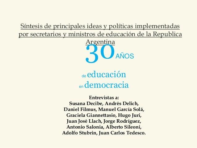 Síntesis de principales ideas y políticas implementadas por secretarios y ministros de educación de la Republica Argentina...