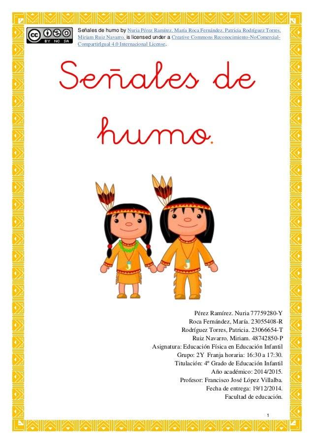 1 Señales de humo. Pérez Ramírez. Nuria 77759280-Y Roca Fernández, María. 23055408-R Rodríguez Torres, Patricia. 23066654-...