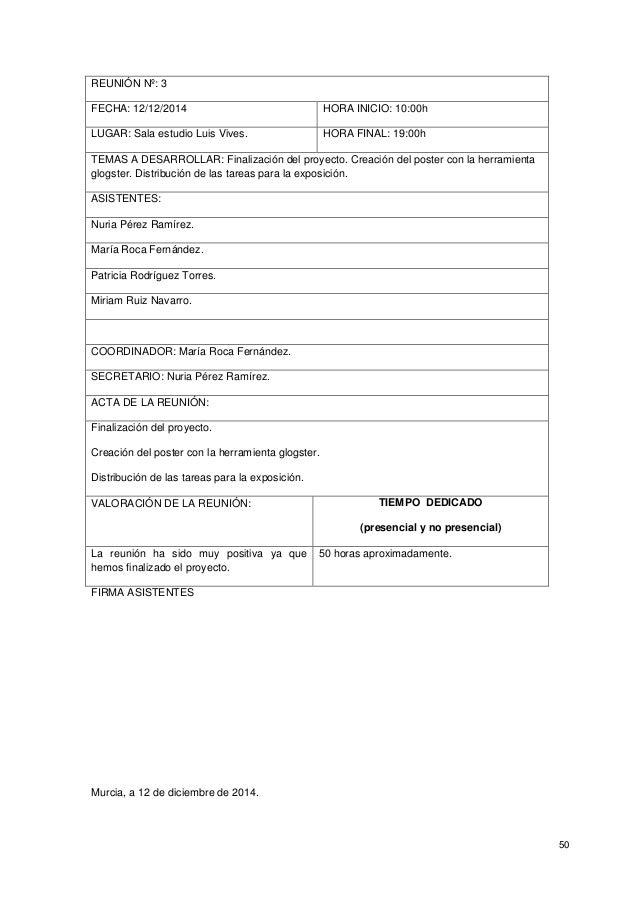 50 REUNIÓN Nº: 3 FECHA: 12/12/2014 HORA INICIO: 10:00h LUGAR: Sala estudio Luis Vives. HORA FINAL: 19:00h TEMAS A DESARROL...