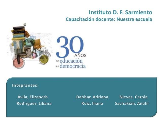 Instituto D. F. Sarmiento Capacitación docente: Nuestra escuela