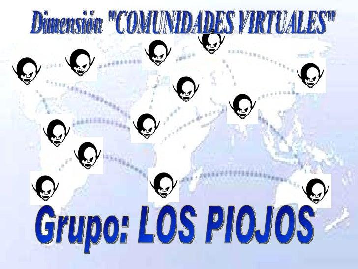 """Dimensión """"COMUNIDADES VIRTUALES"""" Grupo: LOS PIOJOS"""