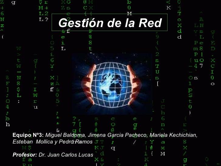 Equipo Nº3:  Miguel Baldoma, Jimena Garcia Pacheco, Mariela Kechichian, Esteban  Mollica y Pedro Ramos Profesor:   Dr .  J...