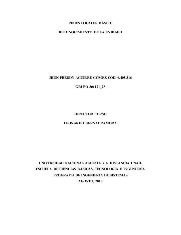 REDES LOCALES BÁSICO RECONOCIMIENTO DE LA UNIDAD 1 JHON FREDDY AGUIRRE GÓMEZ CÓD. 6.405.316 GRUPO 301121_28 DIRECTOR CURSO...