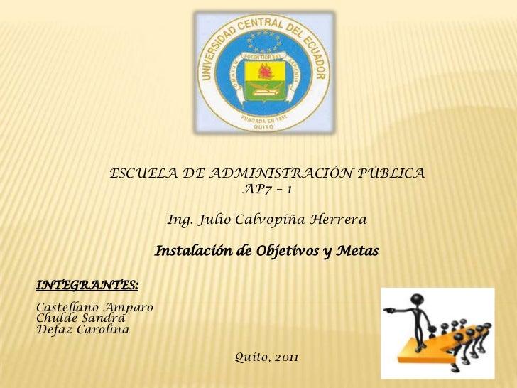 ESCUELA DE ADMINISTRACIÓN PÚBLICA                        AP7 – 1                     Ing. Julio Calvopiña Herrera         ...