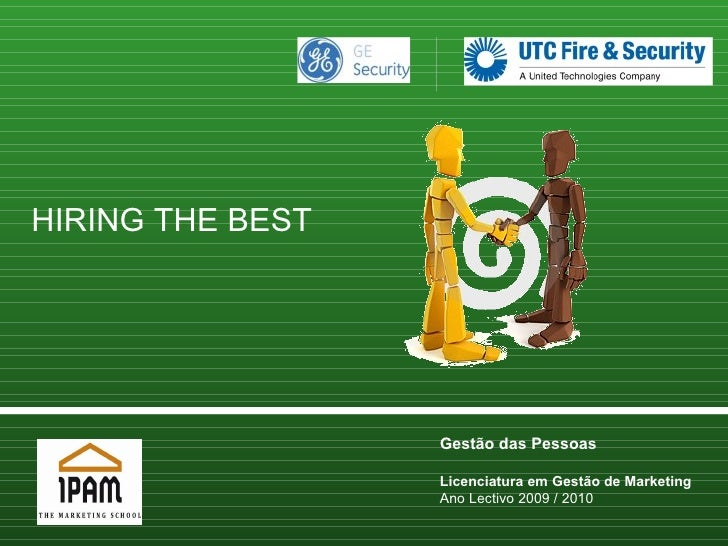 Gestão das Pessoas Licenciatura em Gestão de Marketing Ano Lectivo 2009 / 2010 HIRING THE BEST