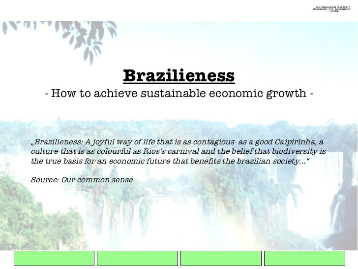 "Brazilieness - How to achieve sustainable economic growth - "" Brazilieness: A joyful way of life that is as contagious  as..."