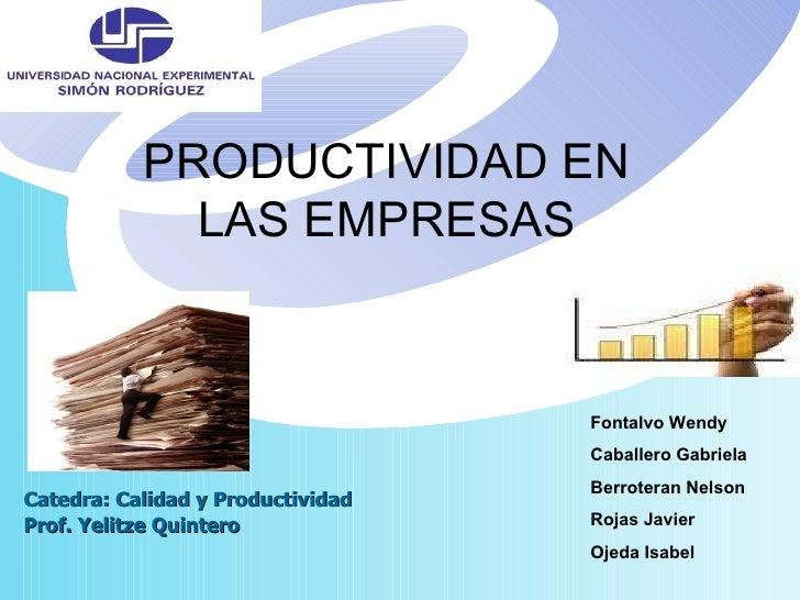 Prof. Yelitze Quintero  PRODUCTIVIDAD EN LAS EMPRESAS Catedra: Calidad y Productividad  Fontalvo Wendy Caballero Gabriela ...