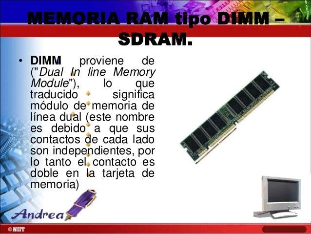 "MEMORIA RAM tipo DIMM – SDRAM. • DIMM proviene de (""Dual In line Memory Module""), lo que traducido significa módulo de mem..."
