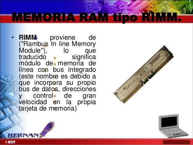 """MEMORIA RAM tipo RIMM. • RIMM proviene de (""""Rambus In line Memory Module""""), lo que traducido significa módulo de memoria d..."""