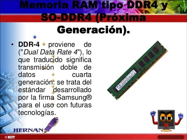 """Memoria RAM tipo DDR4 y SO-DDR4 (Próxima Generación). • DDR-4 proviene de (""""Dual Data Rate 4""""), lo que traducido significa..."""