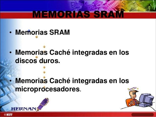 MEMORIAS SRAM • Memorias SRAM • Memorias Caché integradas en los discos duros. • Memorias Caché integradas en los micropro...