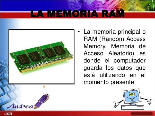 LA MEMORIA RAM • La memoria principal o RAM (Random Access Memory, Memoria de Acceso Aleatorio) es donde el computador gua...