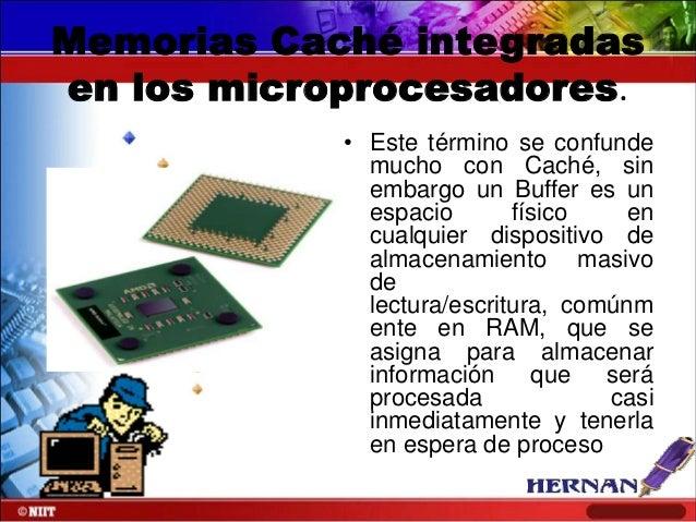 Memorias Caché integradas en los microprocesadores. • Este término se confunde mucho con Caché, sin embargo un Buffer es u...