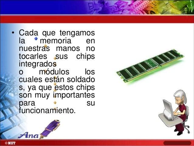 • No poner los otros hardware como: lectoras o discos rígidos enci ma de la RAM ya que la pueden ligar o golpear por el pe...