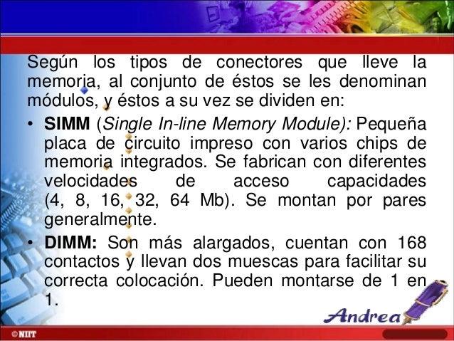 Según los tipos de conectores que lleve la memoria, al conjunto de éstos se les denominan módulos, y éstos a su vez se div...